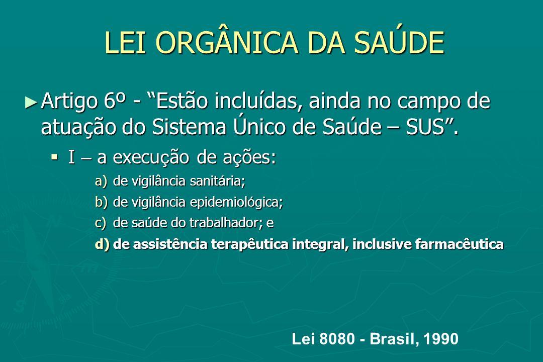 LEI ORGÂNICA DA SAÚDE Artigo 6º - Estão incluídas, ainda no campo de atuação do Sistema Único de Saúde – SUS .