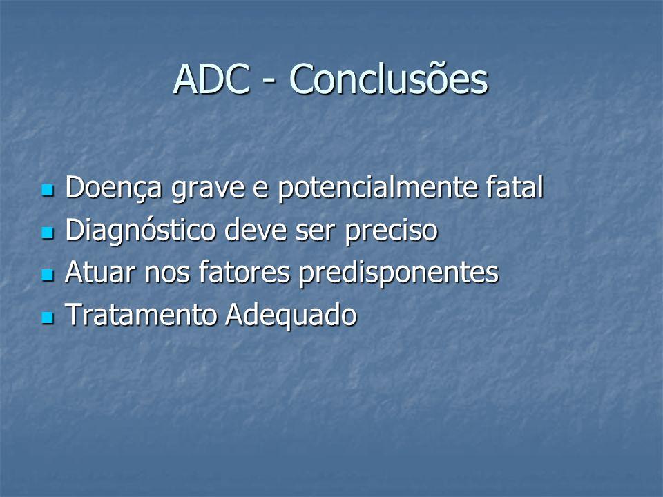 ADC - Conclusões Doença grave e potencialmente fatal
