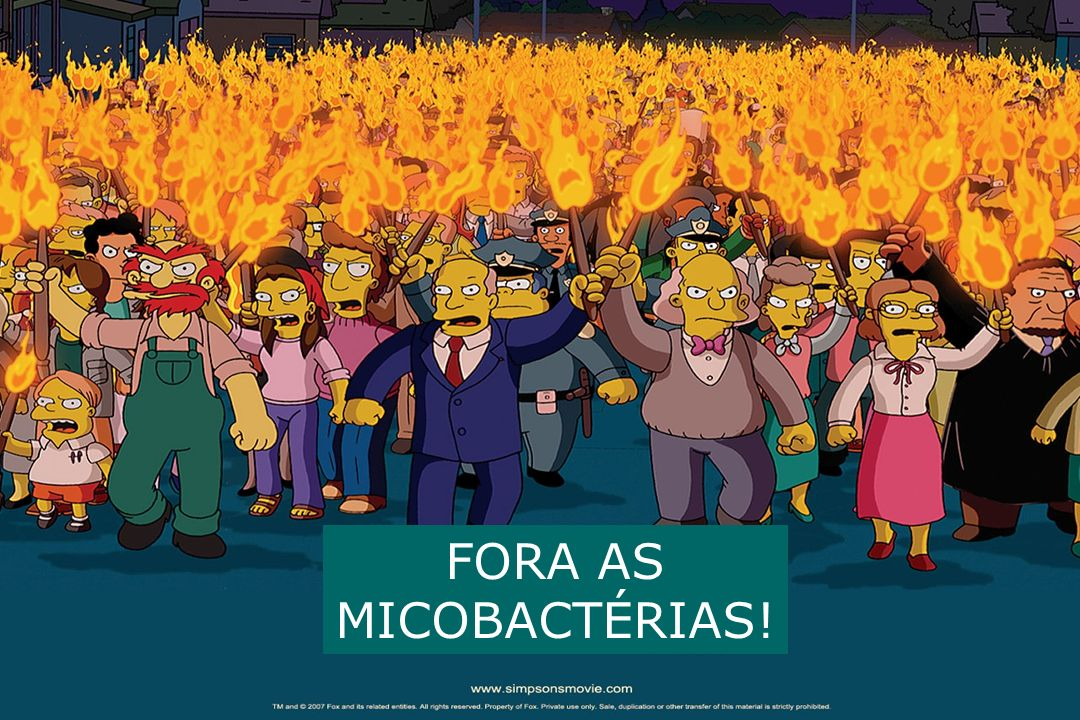 FORA AS MICOBACTÉRIAS!
