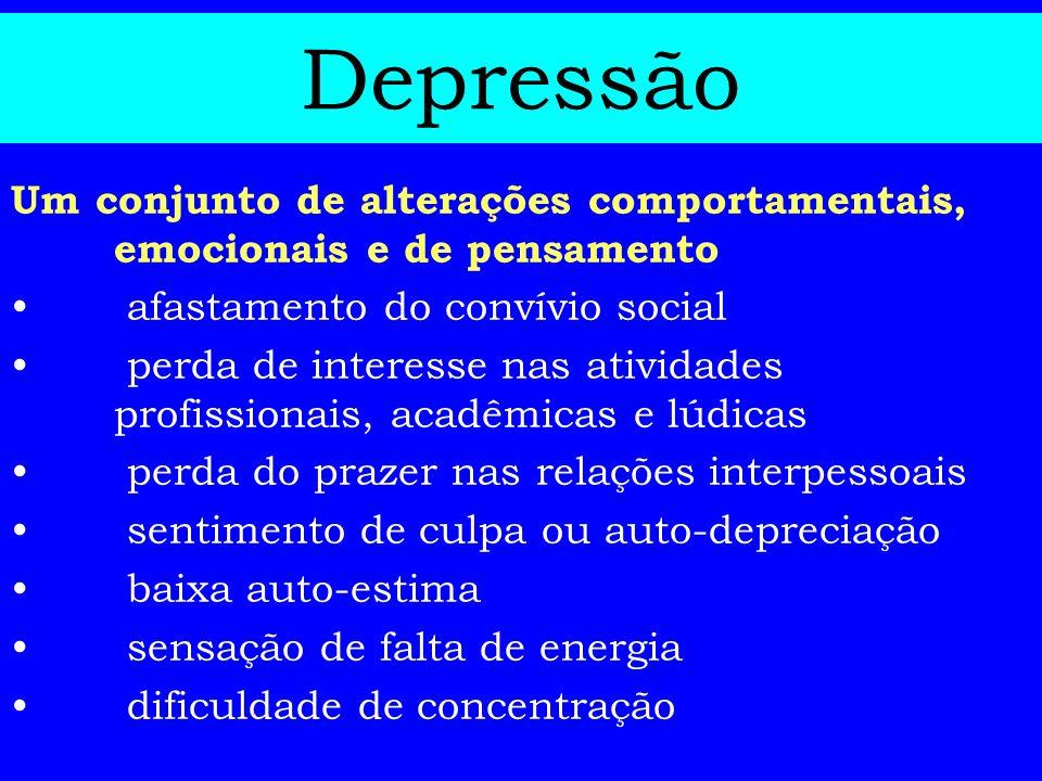 DepressãoUm conjunto de alterações comportamentais, emocionais e de pensamento. afastamento do convívio social.