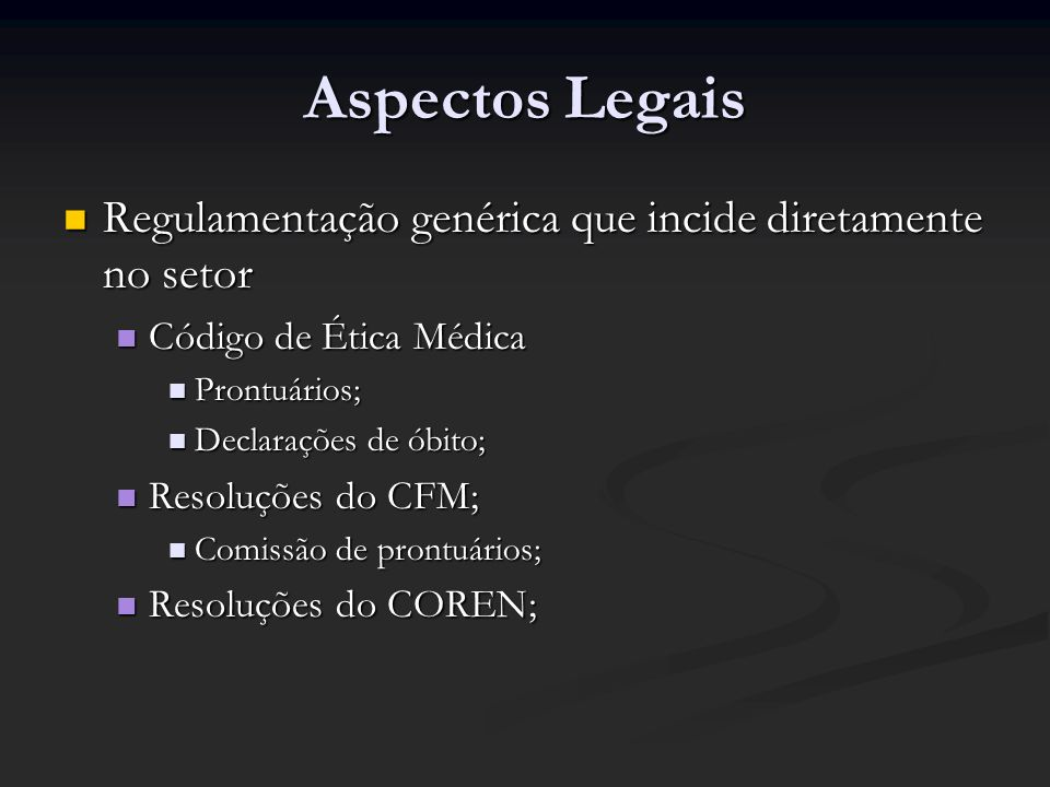 Aspectos LegaisRegulamentação genérica que incide diretamente no setor. Código de Ética Médica. Prontuários;
