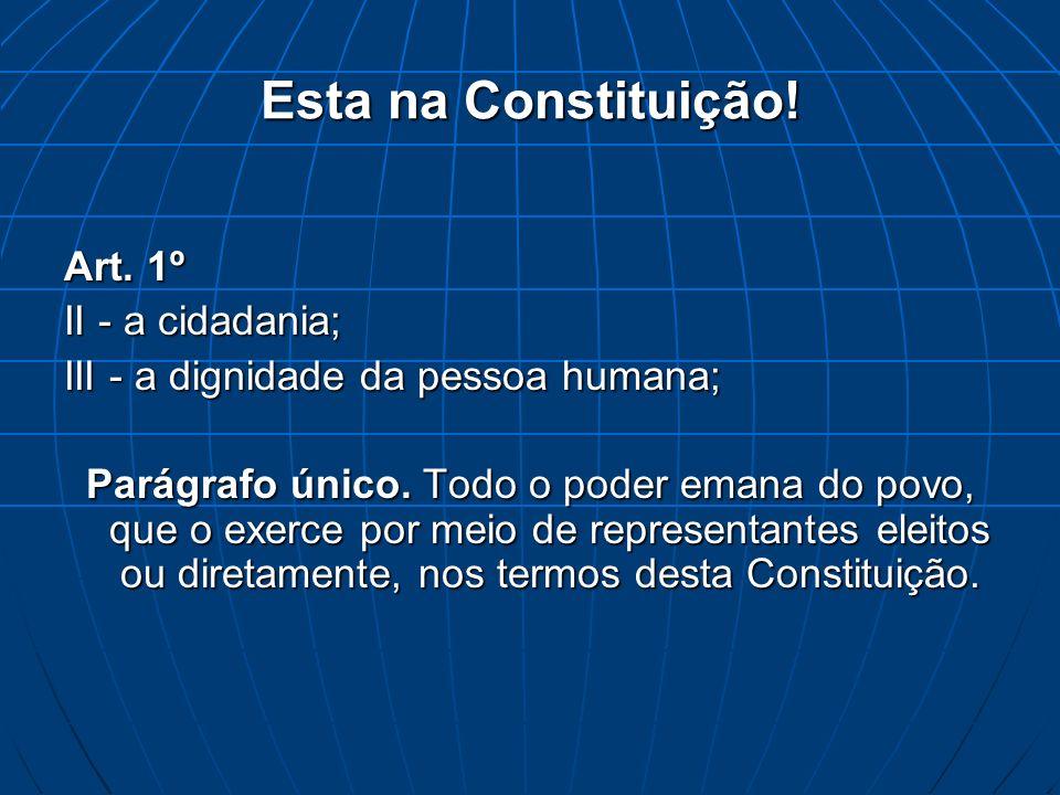 Esta na Constituição! Art. 1º II - a cidadania;