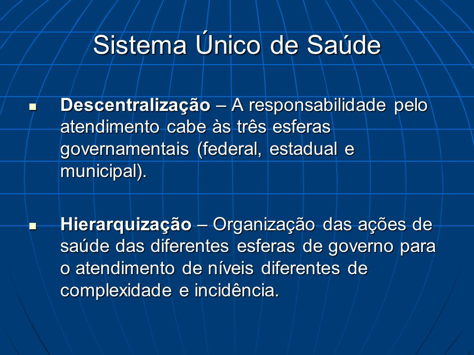 Sistema Único de SaúdeDescentralização – A responsabilidade pelo atendimento cabe às três esferas governamentais (federal, estadual e municipal).