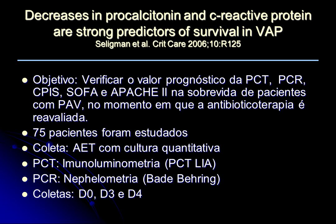 Decreases in procalcitonin and c-reactive protein are strong predictors of survival in VAP Seligman et al. Crit Care 2006;10:R125