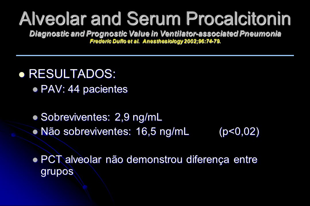 Alveolar and Serum Procalcitonin Diagnostic and Prognostic Value in Ventilator-associated Pneumonia Frederic Duflo et al. Anesthesiology 2002;96:74-79.