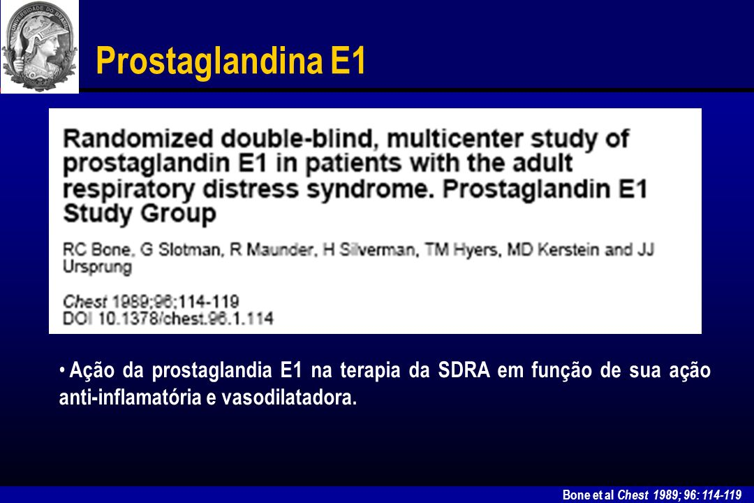 Prostaglandina E1 Ação da prostaglandia E1 na terapia da SDRA em função de sua ação anti-inflamatória e vasodilatadora.