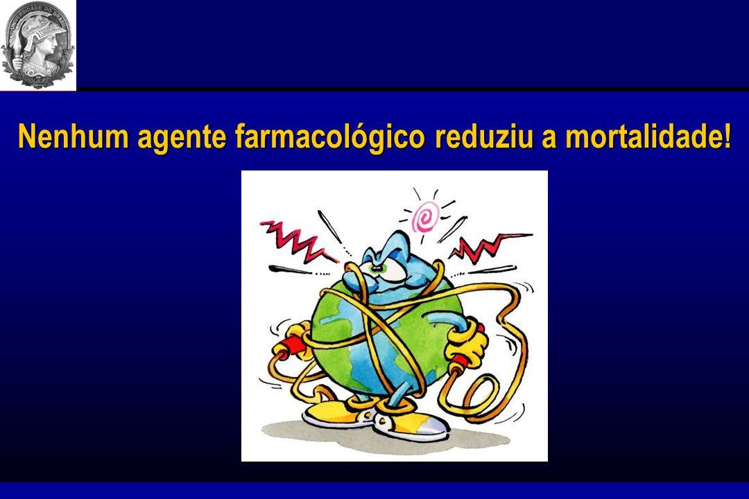 Nenhum agente farmacológico reduziu a mortalidade!