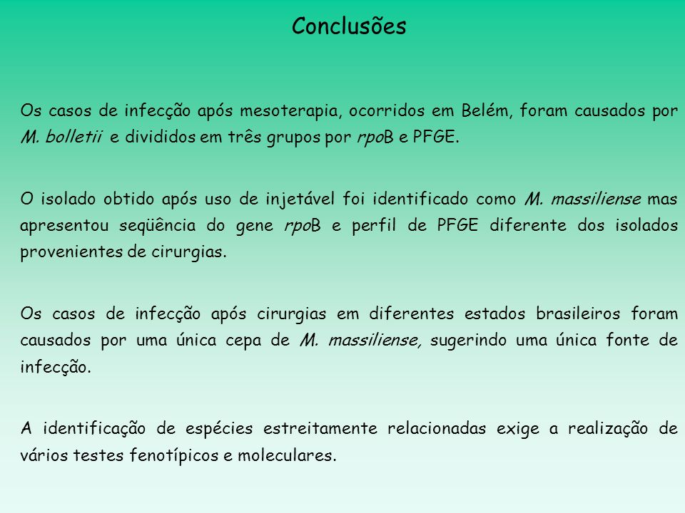 Conclusões Os casos de infecção após mesoterapia, ocorridos em Belém, foram causados por M. bolletii e divididos em três grupos por rpoB e PFGE.