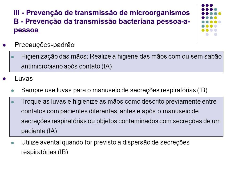 III - Prevenção de transmissão de microorganismos B - Prevenção da transmissão bacteriana pessoa-a-pessoa