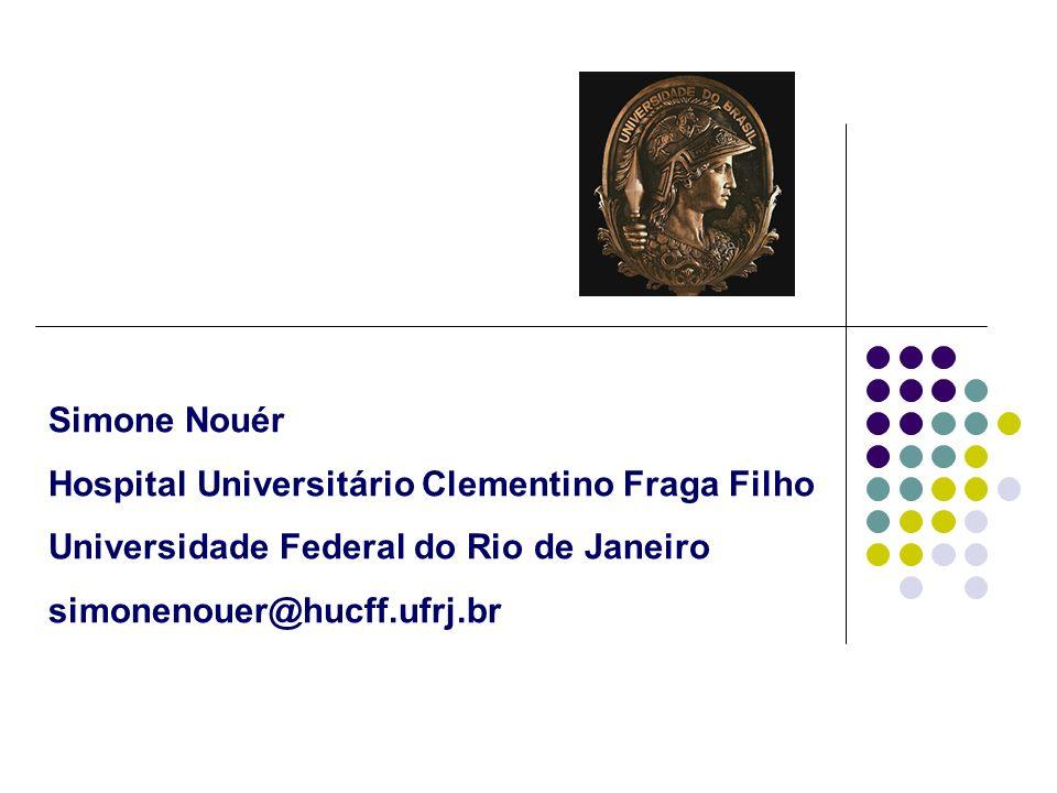 Simone Nouér Hospital Universitário Clementino Fraga Filho. Universidade Federal do Rio de Janeiro.