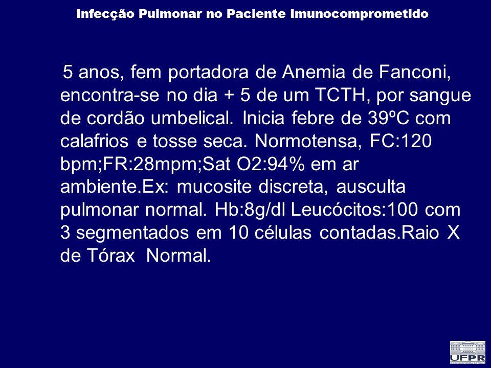 5 anos, fem portadora de Anemia de Fanconi, encontra-se no dia + 5 de um TCTH, por sangue de cordão umbelical.