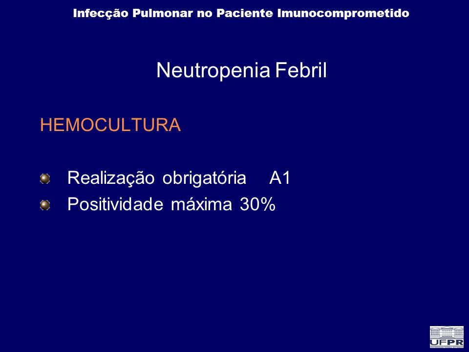 Neutropenia Febril HEMOCULTURA Realização obrigatória A1 Positividade máxima 30%