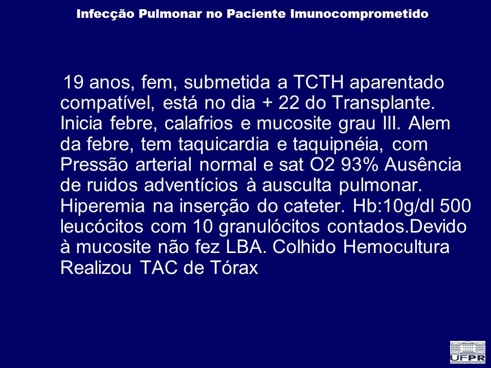 19 anos, fem, submetida a TCTH aparentado compatível, está no dia + 22 do Transplante.