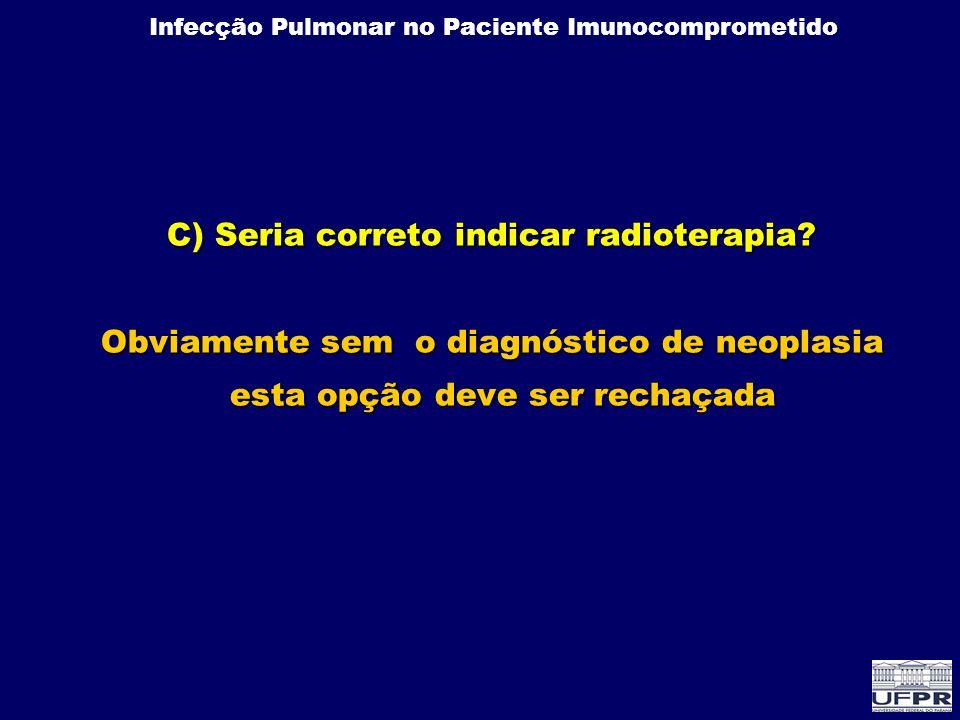 C) Seria correto indicar radioterapia