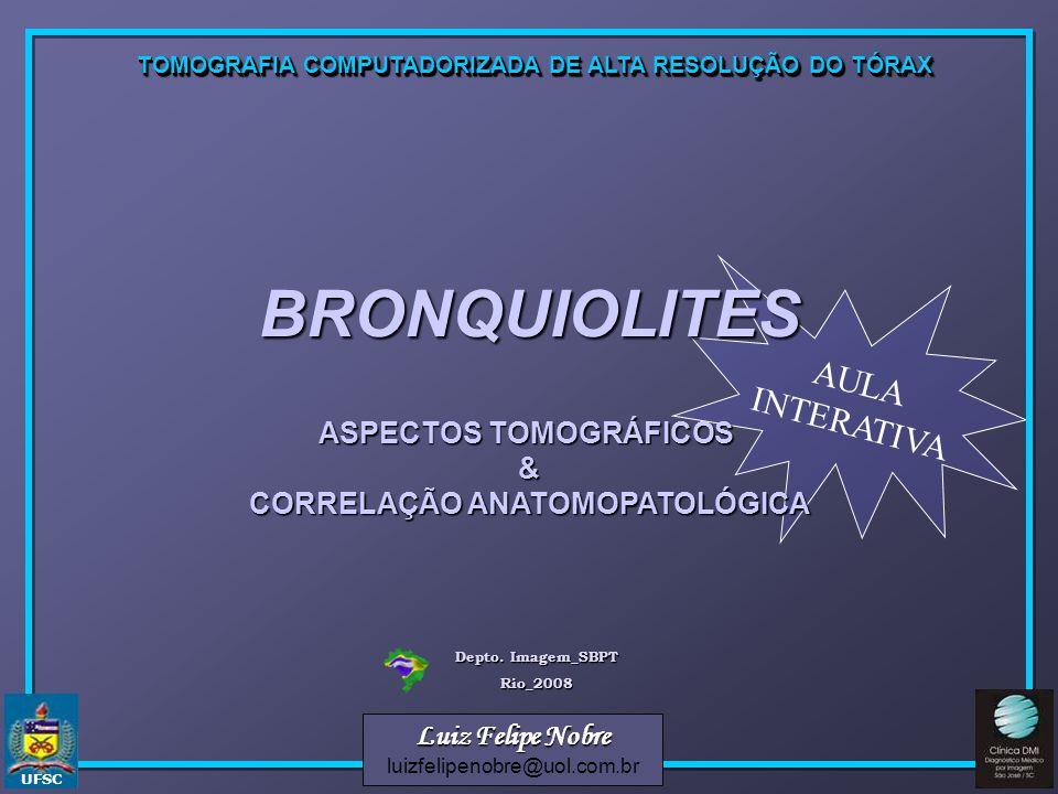 BRONQUIOLITES ASPECTOS TOMOGRÁFICOS & CORRELAÇÃO ANATOMOPATOLÓGICA
