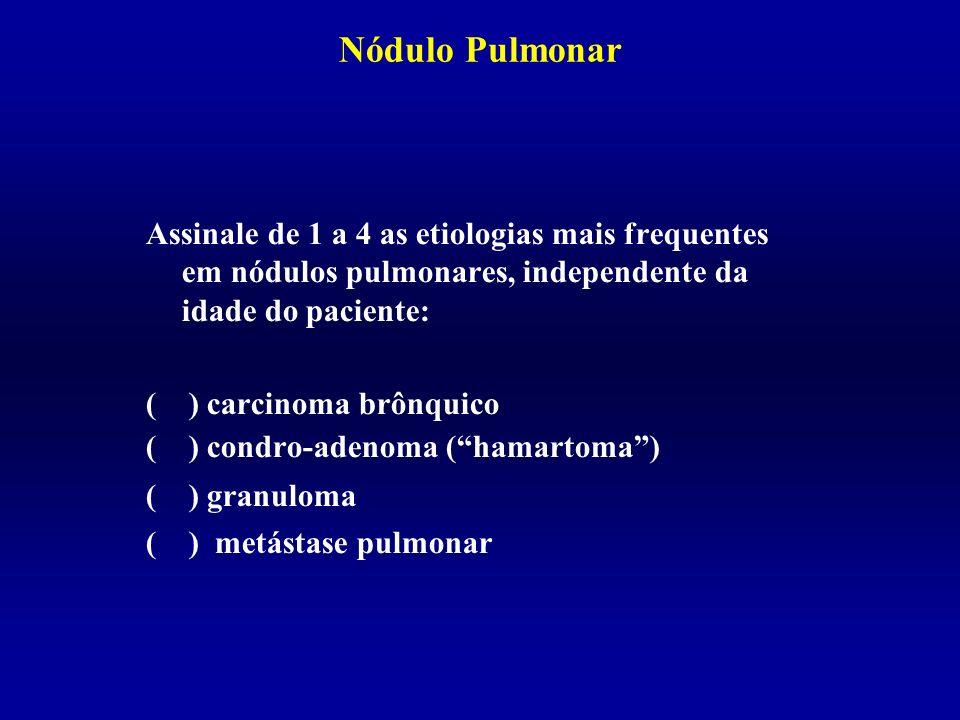 Nódulo PulmonarAssinale de 1 a 4 as etiologias mais frequentes em nódulos pulmonares, independente da idade do paciente: