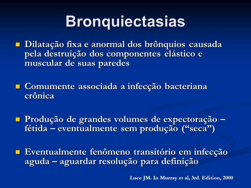 Bronquiectasias Dilatação fixa e anormal dos brônquios causada pela destruição dos componentes elástico e muscular de suas paredes.