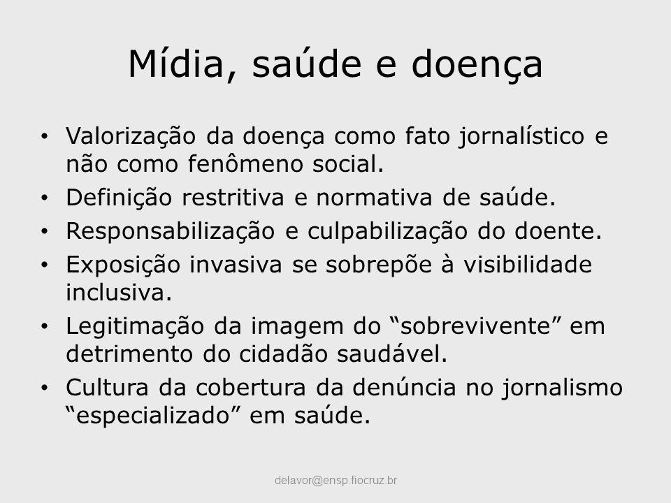 Mídia, saúde e doença Valorização da doença como fato jornalístico e não como fenômeno social. Definição restritiva e normativa de saúde.