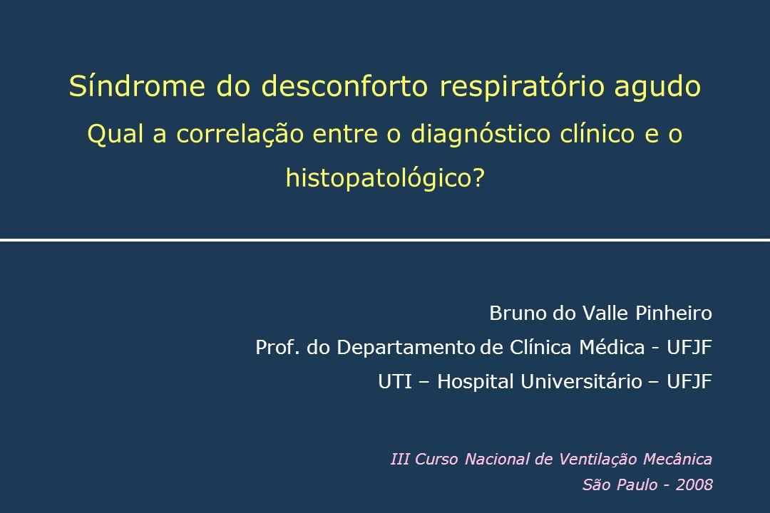 Síndrome do desconforto respiratório agudo Qual a correlação entre o diagnóstico clínico e o histopatológico