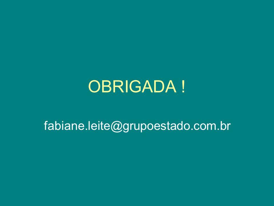 OBRIGADA ! fabiane.leite@grupoestado.com.br