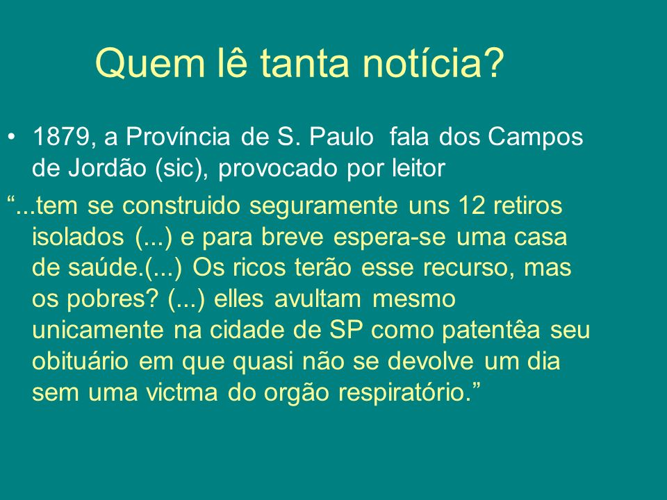 Quem lê tanta notícia 1879, a Província de S. Paulo fala dos Campos de Jordão (sic), provocado por leitor.
