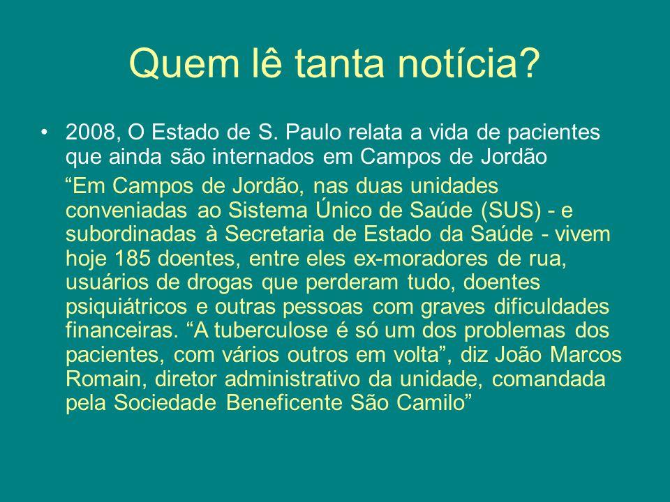 Quem lê tanta notícia 2008, O Estado de S. Paulo relata a vida de pacientes que ainda são internados em Campos de Jordão.