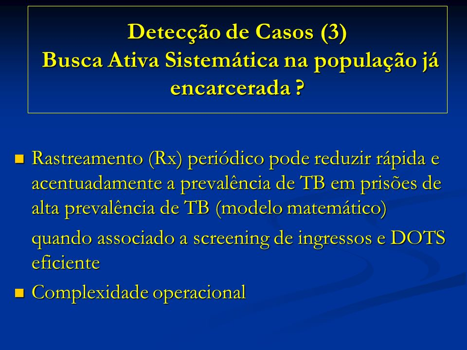 Detecção de Casos (3) Busca Ativa Sistemática na população já encarcerada