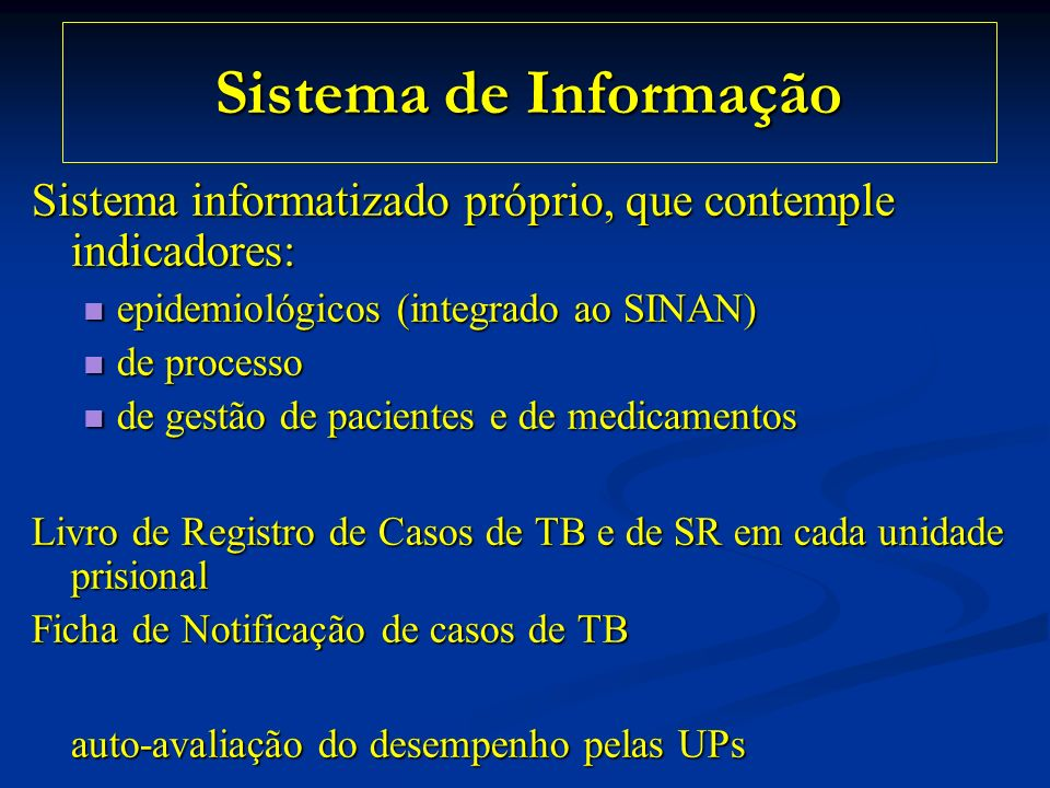 Sistema de Informação Sistema informatizado próprio, que contemple indicadores: epidemiológicos (integrado ao SINAN)