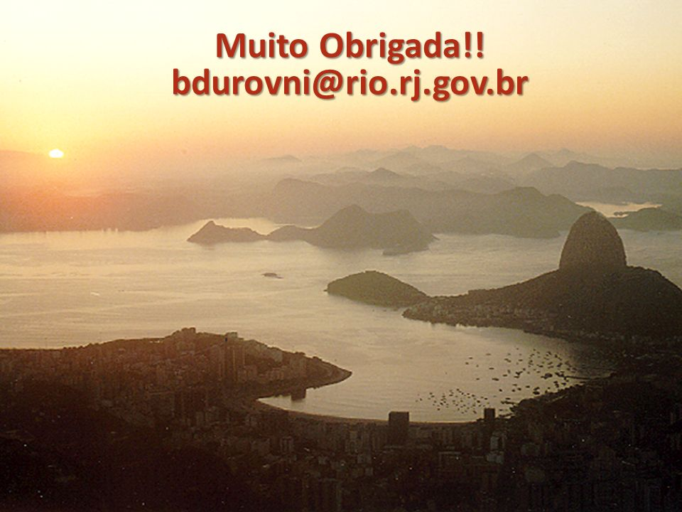 Muito Obrigada!! bdurovni@rio.rj.gov.br