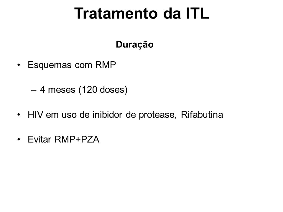 Tratamento da ITL Duração Esquemas com RMP 4 meses (120 doses)
