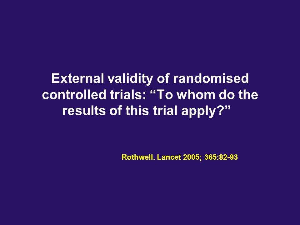 External validity of randomised controlled trials: To whom do the results of this trial apply