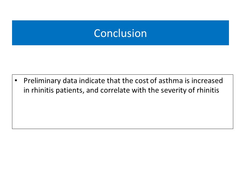 Conclusion Preliminary data indicate that the cost of asthma is increased in rhinitis patients, and correlate with the severity of rhinitis.