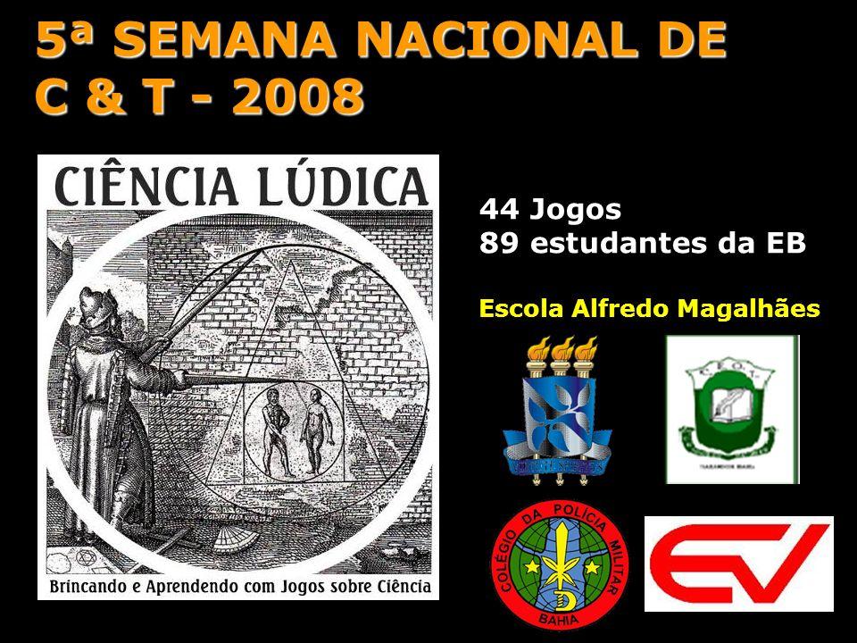 5ª SEMANA NACIONAL DE C & T - 2008 44 Jogos 89 estudantes da EB