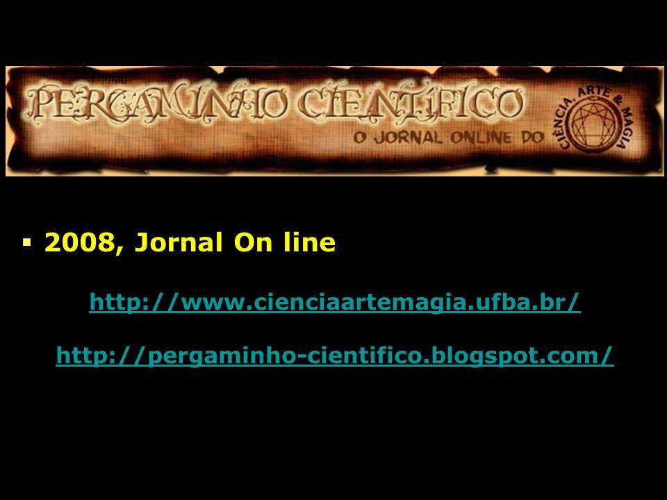 2008, Jornal On line http://www.cienciaartemagia.ufba.br/