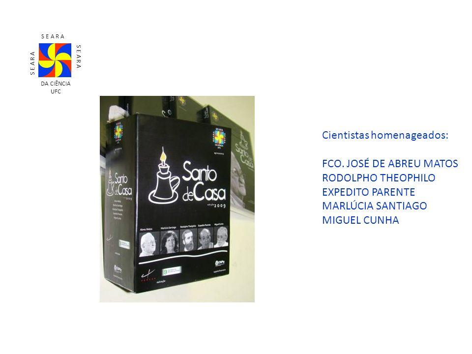 Cientistas homenageados: FCO. JOSÉ DE ABREU MATOS RODOLPHO THEOPHILO