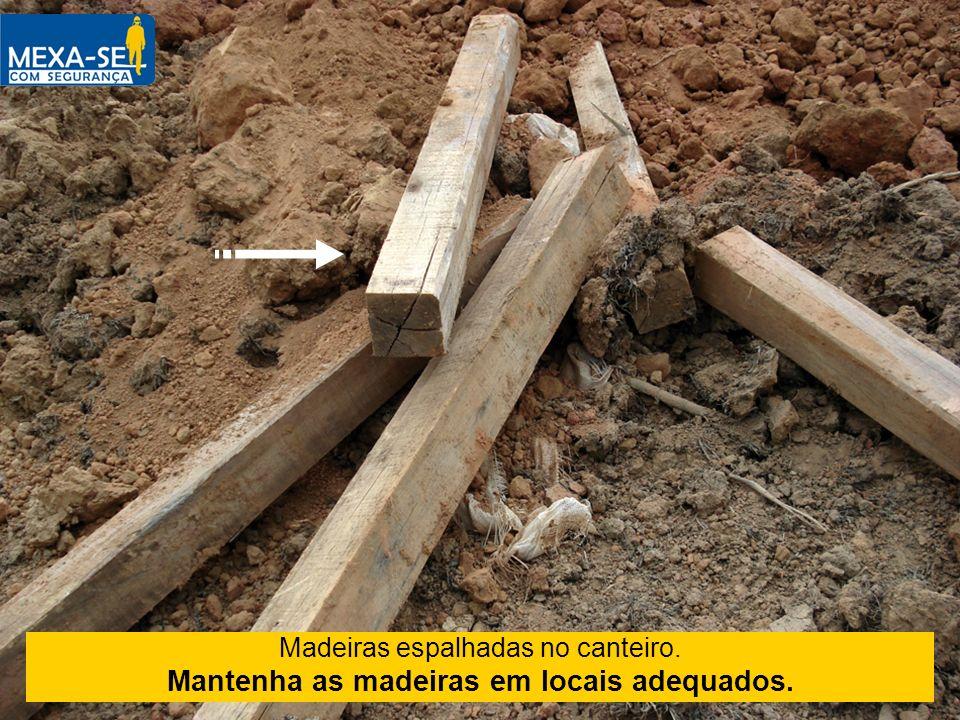 Mantenha as madeiras em locais adequados.