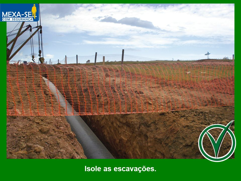 O palestrante deverá informar sobre a importância de manter as escavações isoladas.