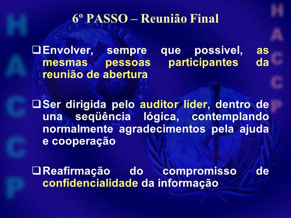 6º PASSO – Reunião Final Envolver, sempre que possivel, as mesmas pessoas participantes da reunião de abertura.