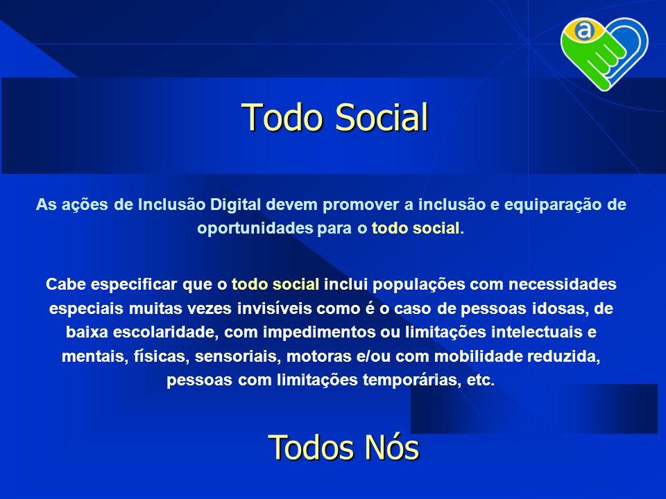 Todo SocialAs ações de Inclusão Digital devem promover a inclusão e equiparação de oportunidades para o todo social.
