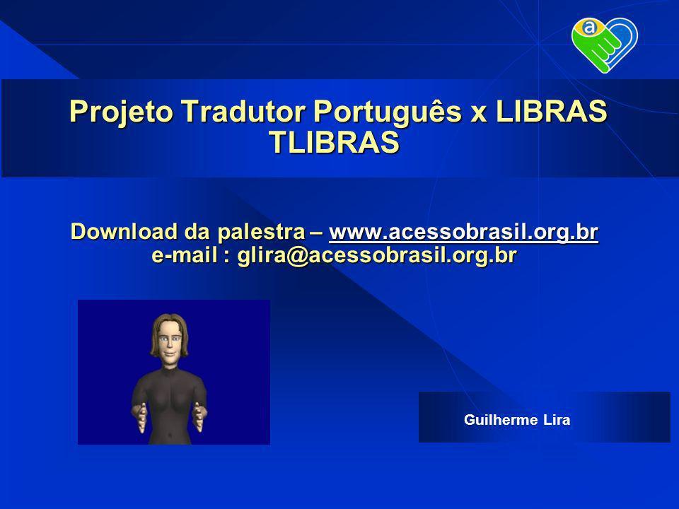 Projeto Tradutor Português x LIBRAS TLIBRAS Download da palestra – www