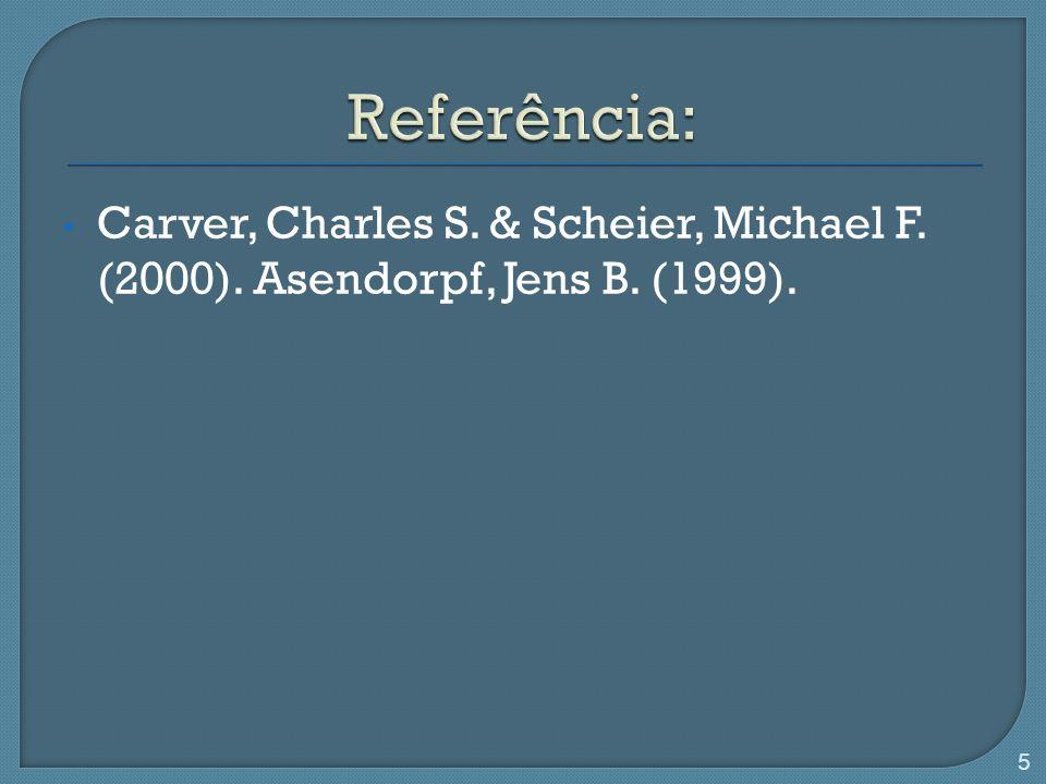 Referência: Carver, Charles S. & Scheier, Michael F. (2000). Asendorpf, Jens B. (1999).