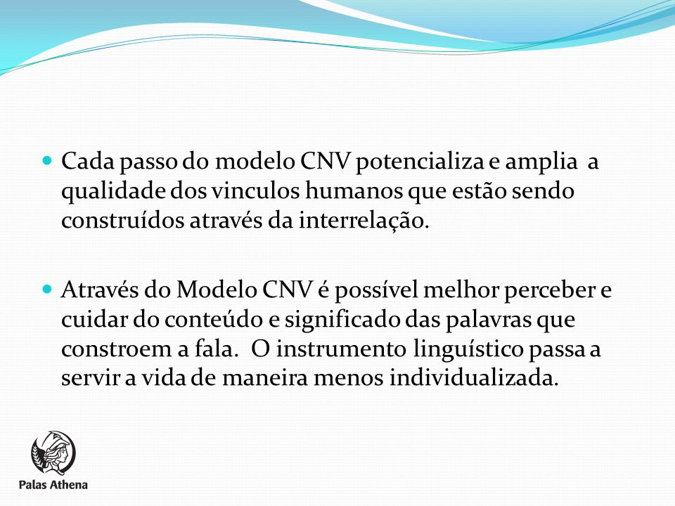 Cada passo do modelo CNV potencializa e amplia a qualidade dos vinculos humanos que estão sendo construídos através da interrelação.