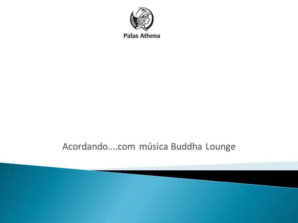 Acordando....com música Buddha Lounge