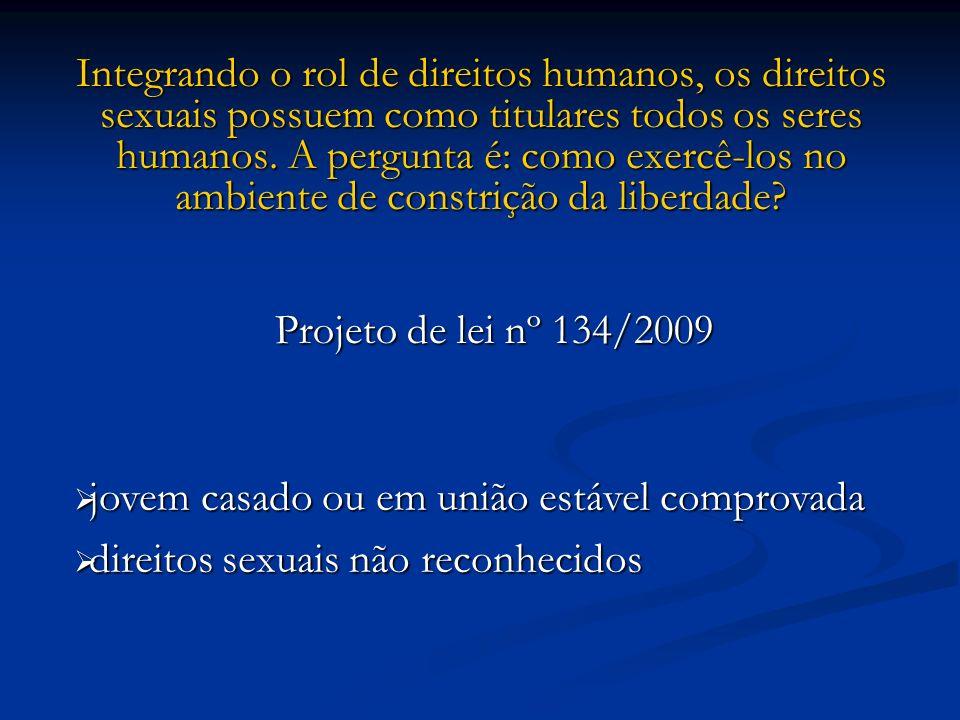 Integrando o rol de direitos humanos, os direitos sexuais possuem como titulares todos os seres humanos. A pergunta é: como exercê-los no ambiente de constrição da liberdade
