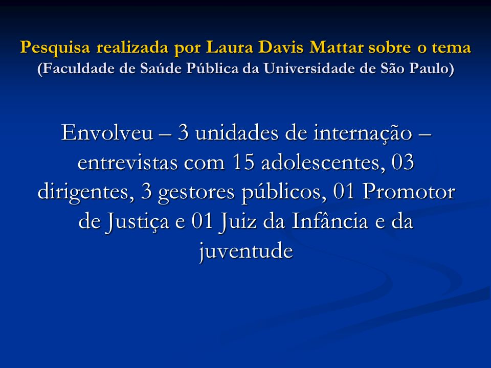 Pesquisa realizada por Laura Davis Mattar sobre o tema (Faculdade de Saúde Pública da Universidade de São Paulo)