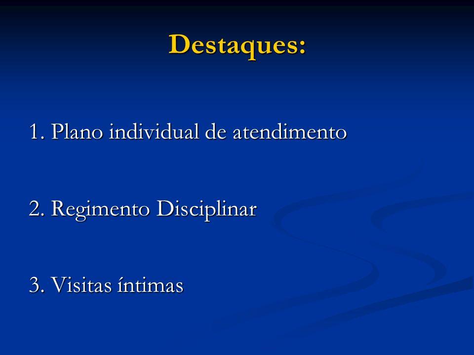 Destaques: 1. Plano individual de atendimento 2. Regimento Disciplinar