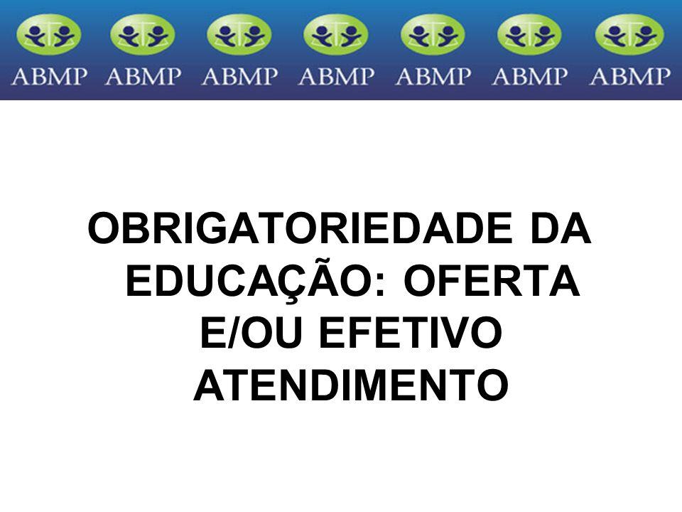 OBRIGATORIEDADE DA EDUCAÇÃO: OFERTA E/OU EFETIVO ATENDIMENTO
