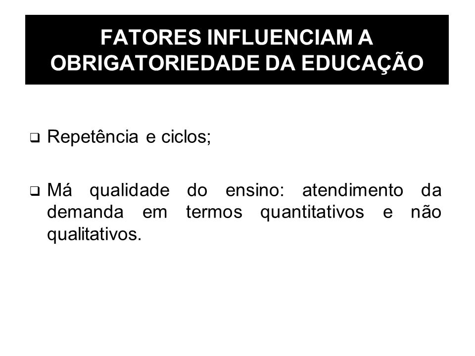 FATORES INFLUENCIAM A OBRIGATORIEDADE DA EDUCAÇÃO