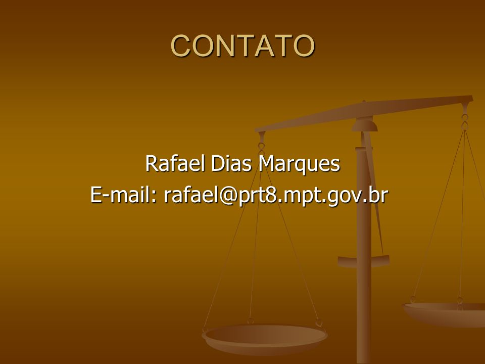 Rafael Dias Marques E-mail: rafael@prt8.mpt.gov.br