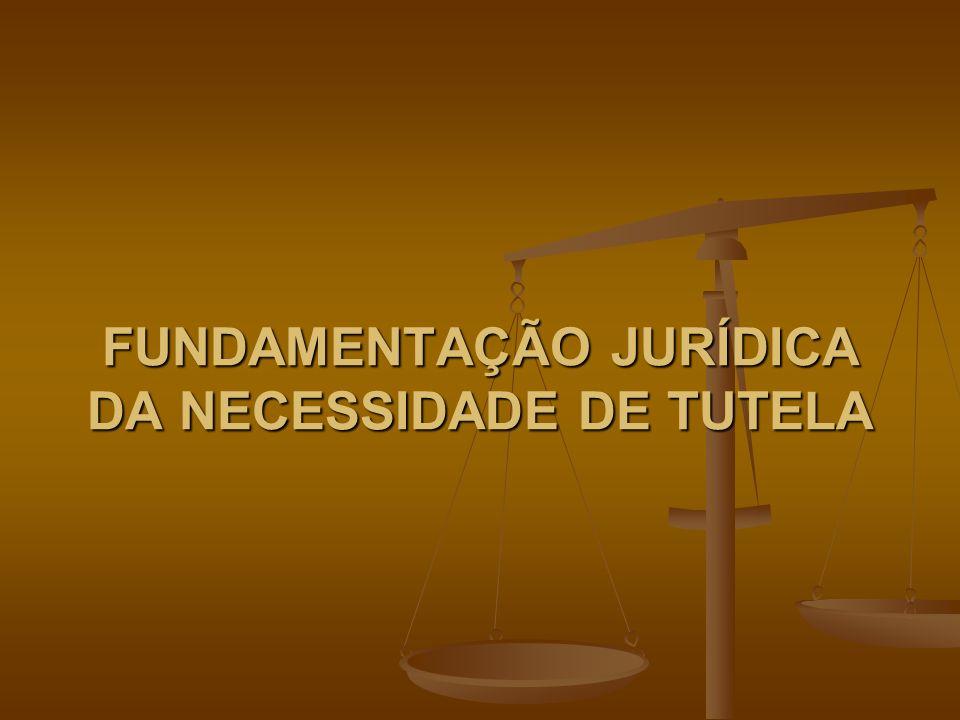 FUNDAMENTAÇÃO JURÍDICA DA NECESSIDADE DE TUTELA